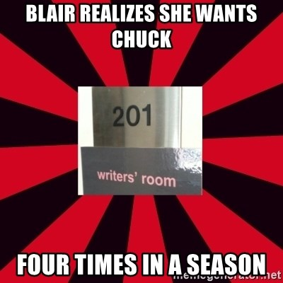Gossip Girl Writers - blair realizes she wants chuck four times in a season