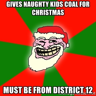 Santa Claus Troll Face - Gives naughty kids coal for christmas must be from DISTRICT 12