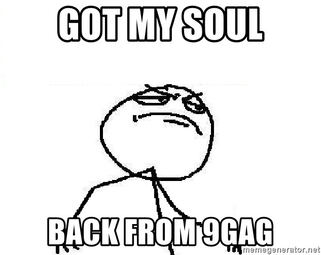 Fuck Yeah - got my soul back from 9gag