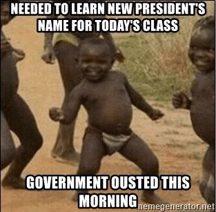 Third World Success - needed to learn new president's name for today's class government ousted this morning