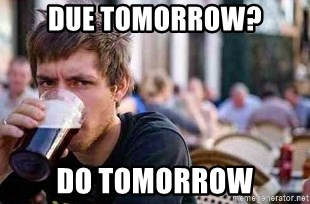 The Lazy College Senior - Due tomorrow? do tomorrow