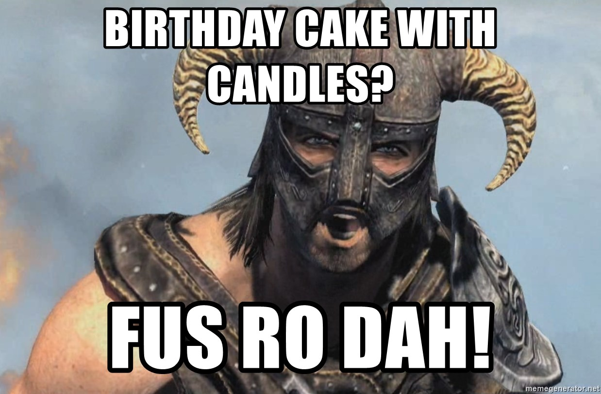 Fus Ro Dah - birthday cake with candles? fus ro dah!