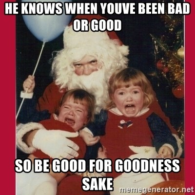 Vengence Santa - he knows when youve been bad or good  so be good for goodness sake