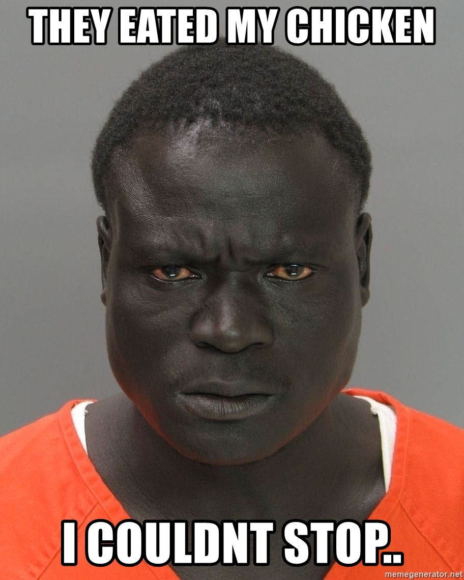 Jailnigger - they eated my chicken  i couldnt stop..
