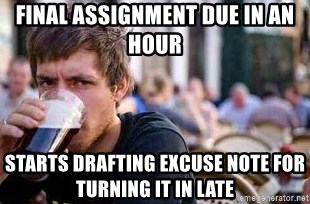 The Lazy College Senior - final assignment due in an hour starts drafting excuse note for turning it in late