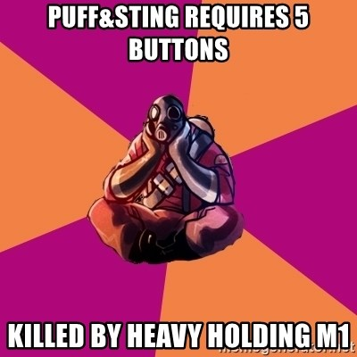 Sad Pyro - Puff&Sting requires 5 buttons Killed by heavy holding m1