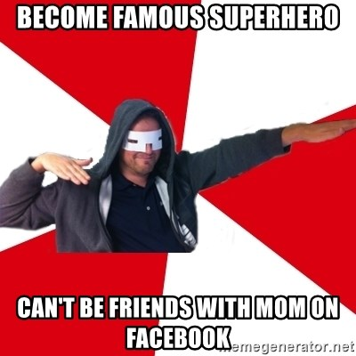 become famous superhero can't be friends with mom on facebook