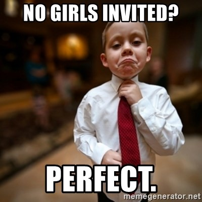Alright Then Business Kid - NO girls invited? Perfect.