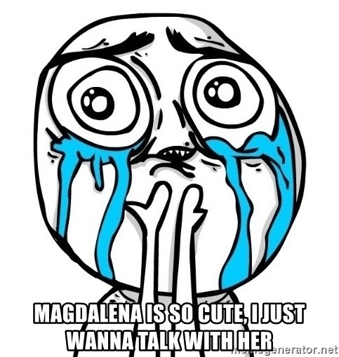 CuteGuy - Magdalena is so cute, i just wanna talk with her