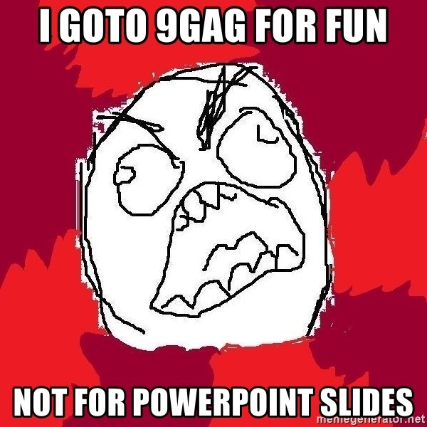 Rage FU - i goto 9gag for fun not for powerpoint slides