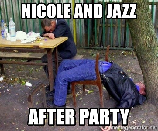 drunk - nicole and jazz after party
