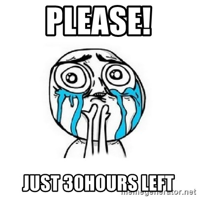 Crying face - Please! Just 30hours left