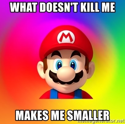 Mario Says - What doesn't kill me makes me smaller