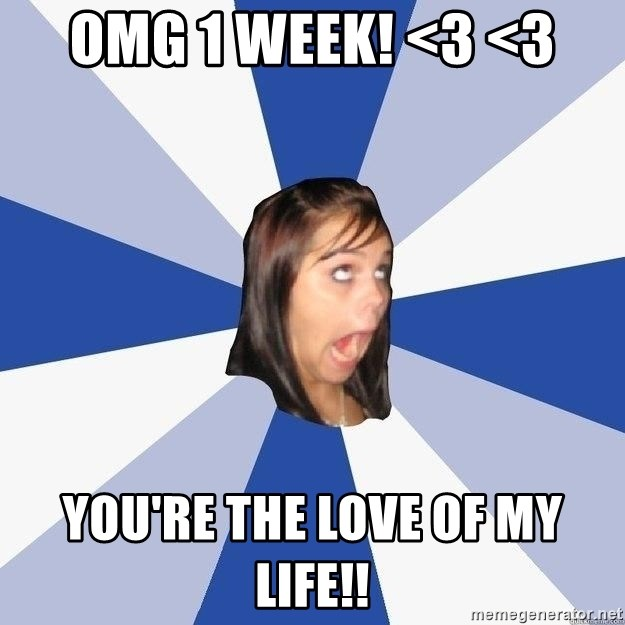 Annoying Facebook Girl - OMG 1 WEEK! <3 <3 YOU'RE THE LOVE OF MY LIFE!!