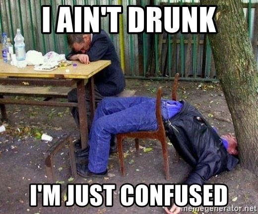 drunk - I ain't Drunk I'm Just Confused