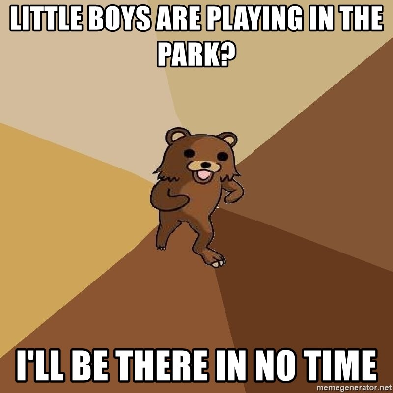 Pedo Bear From Beyond - little boys are playing in the park? i'll be there in no time