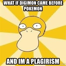 Conspiracy Psyduck - what if digimon came before pokemon and im a plagirism