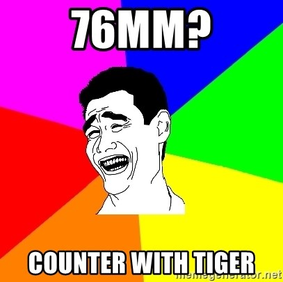 No, not heard - 76mm? Counter with tiger