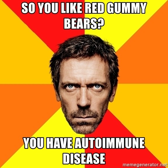 Diagnostic House - so you like red gummy bears? you have autoimmune disease