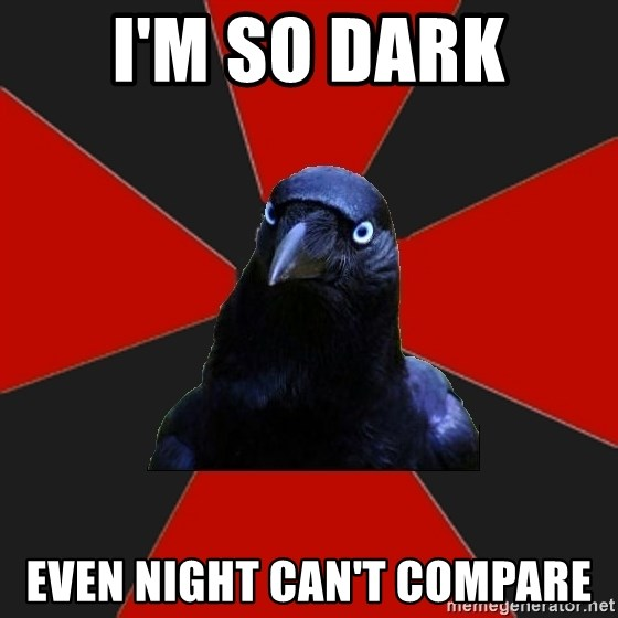 Gothiccrow - I'm so dark even night can't compare