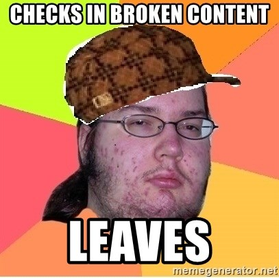 Scumbag nerd - CHECKS IN BROKEN CONTENT lEAVES