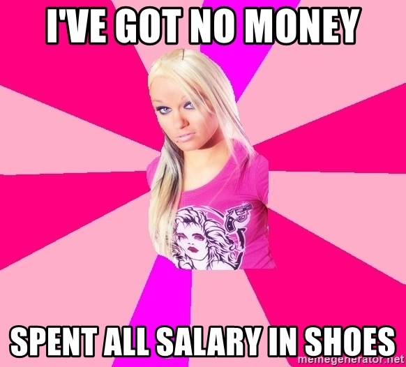 PINKIGIRL - i've got no money spent all salary in shoes