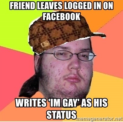 Scumbag nerd - Friend leaves logged in on facebook writes 'im gay' as his status