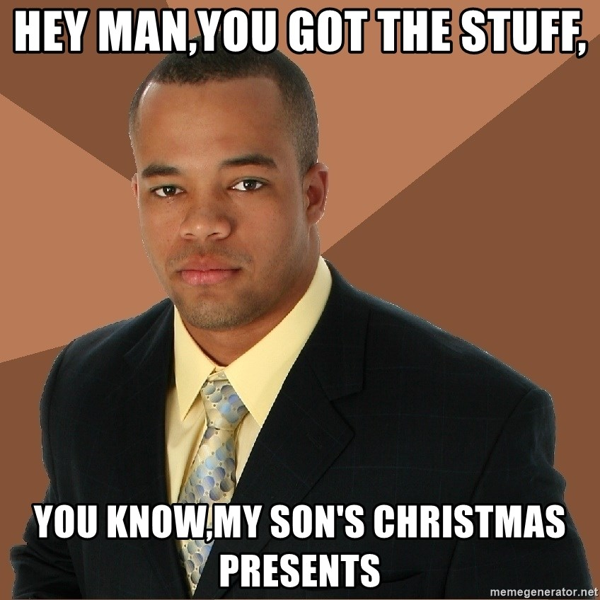 Successful Black Man - Hey Man,You got The stuff, You know,my son's christmas presents