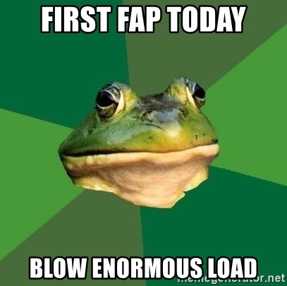 Foul Bachelor Frog - FIRST FAP TODAY BLOW ENORMOUS LOAD