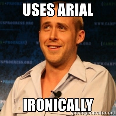 Typographer Ryan Gosling - Uses Arial Ironically