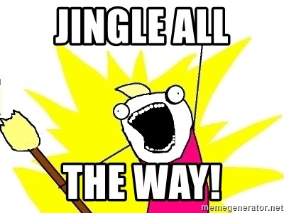 X ALL THE THINGS - jingle all the way!