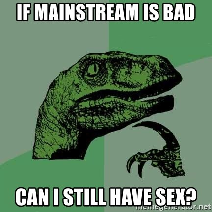 Raptor - if mainstream is bad can i still have sex?