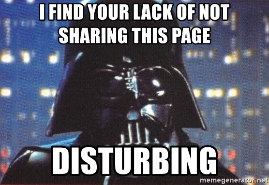 Darth Vader - i find your lack of not sharing this page disturbing