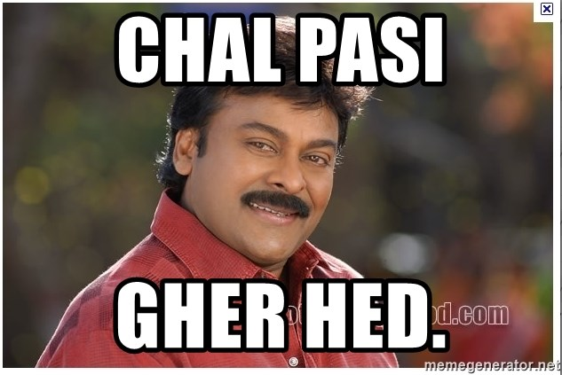 Typical Indian guy - chal pasi gher hed.
