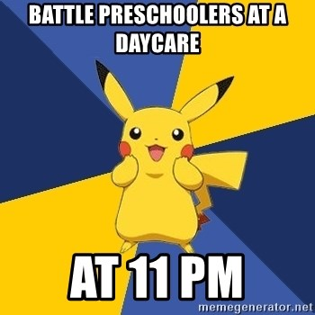 Pokemon Logic  - battle Preschoolers at a daycare At 11 PM