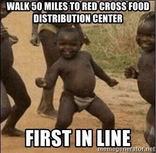 Third World Success - walk 50 miles to red cross food distribution center first in line