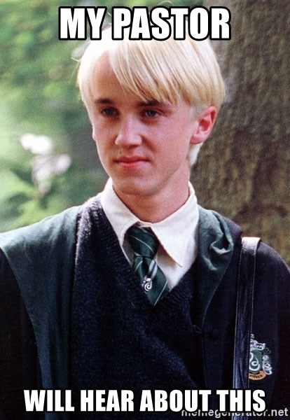 Draco Malfoy - My pastor will hear about this