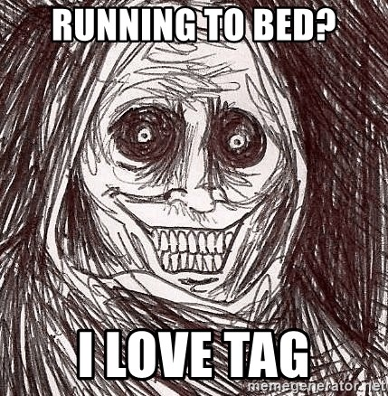 Boogeyman - running to bed? i love tag