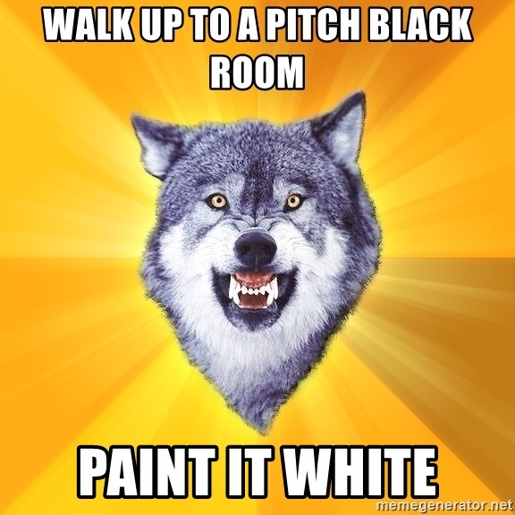 Pitch Black Game Roblox Walk Up To A Pitch Black Room Paint It White Courage Wolf Meme Generator