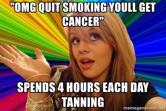 """Dumb Blonde - """"OMG quit smoking youll get cancer"""" spends 4 hours each day tanning"""