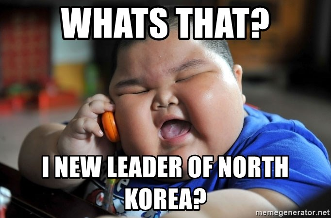 Fat Asian Kid - WHats that? I new leader of north Korea?