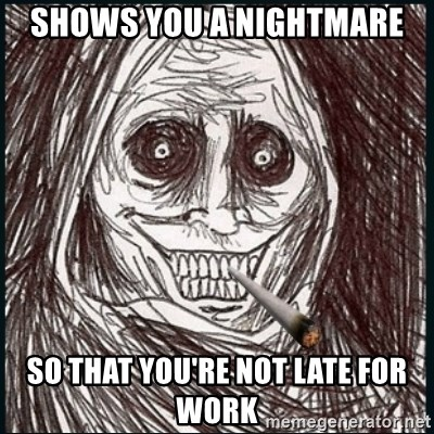 Good Guy Ghost  - shows you a nightmare so that you're not late for work