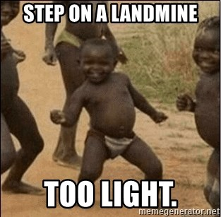 Third World Success - step on a landmine too light.