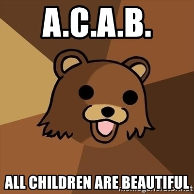 Pedobear - A.C.A.B. All children are beautiful