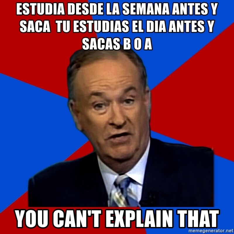 Bill O'Reilly Proves God - estudia desde la semana antes y saca  tu estudias el dia antes y sacas b o a you can't explain that