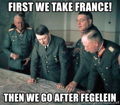 Hitler and Advice Generals - First we take france! Then we go after Fegelein