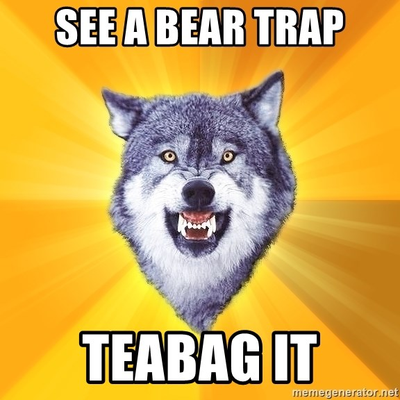 Courage Wolf - See a bear trap Teabag it