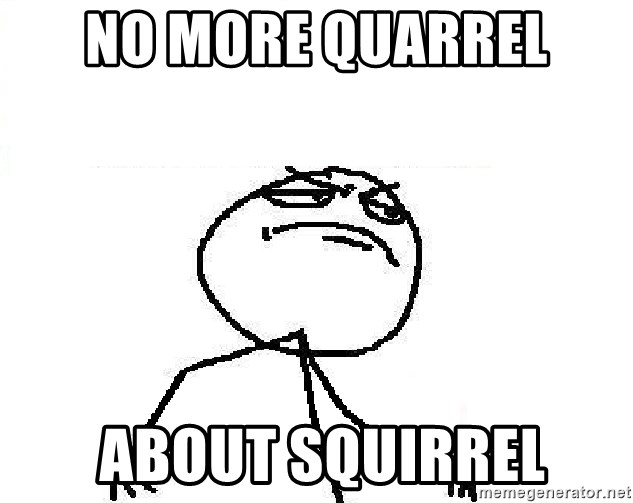 Fuck Yeah - no more quarrel  about squirrel