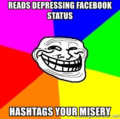 Trollface - reads depressing facebook status hashtags your misery
