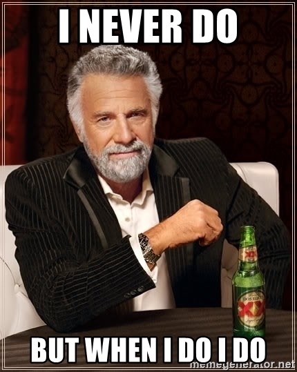 The Most Interesting Man In The World - I never do but when i do i do